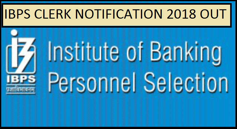 ibps, ibps clerk notification, ibps clerk 2018, ibps.in, ibps clerk registration, IBPS Recruitment 2018, IBPS Clerk Recruitment Notification, Banking jobs, Institute of Banking Personnel Selection, IBPS jobs 2018-19, latest jobs, bank sector jobs,