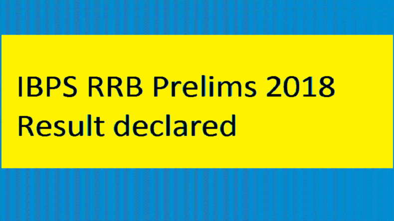 IBPS RRB Preliminary Exam Result 2018 declared, check how to download @ ibps.in