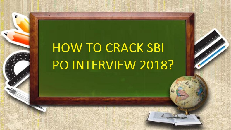 SBI PO Interview 2018, SBI PO Interview, SBI PO Interview tips and tricks, How to crack SBI PO Interview, Tips to crack SBI exam, sbi.co.in, State bank of India recruitment, SBI Recruitment 2018, SBI PO Mains 2018,tips to crack SBI interview